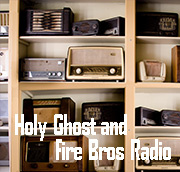 Holy Ghost and Fire Bros Radio